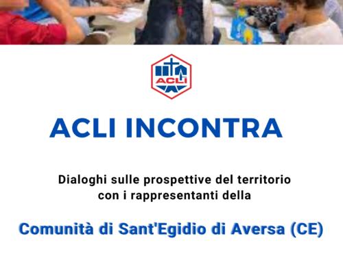ACLI INCONTRA: APPUNTAMENTO CON LA COMUNITA' DI SANT'EGIDIO DI AVERSA.